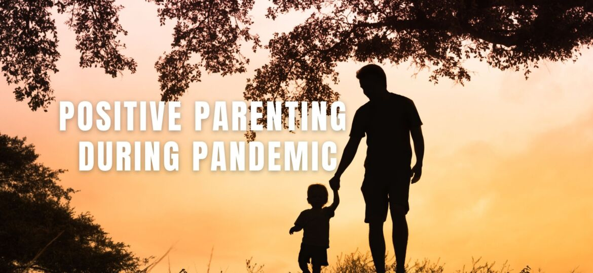 Positive Parenting During Pandemic